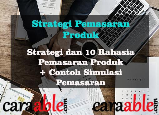 Memahami bisnis lebih lanjuy dengan Strategi  Pemasaran Produk  untuk memulai sebuah Bisnis Baru. Diberikan lengkap dengan Contoh strategi pemasaran produk melalui Simulasi