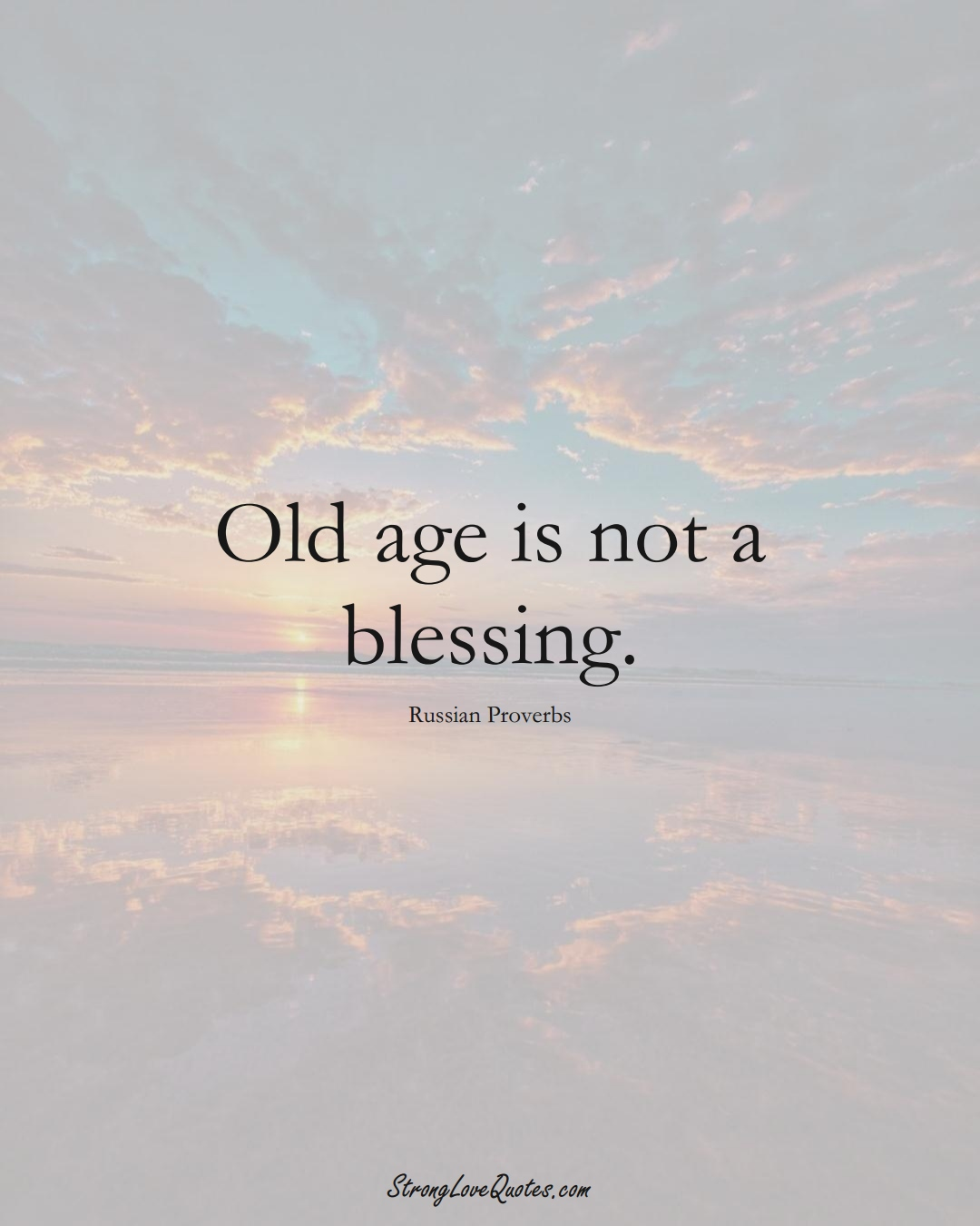 Old age is not a blessing. (Russian Sayings);  #AsianSayings