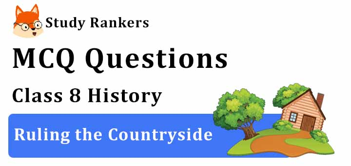 MCQ Questions for Class 8 History: Ch 3 Ruling the Countryside