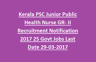 Kerala PSC Junior Public Health Nurse GR- II Recruitment Notification 2017 25 Govt Jobs Last Date 29-03-2017