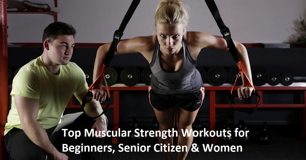 Top Muscular Strength Workouts for Beginners, Senior Citizen & Women