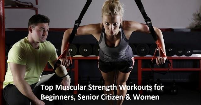 Top Muscular Strength Workouts for Beginners, Senior Citizen & Women