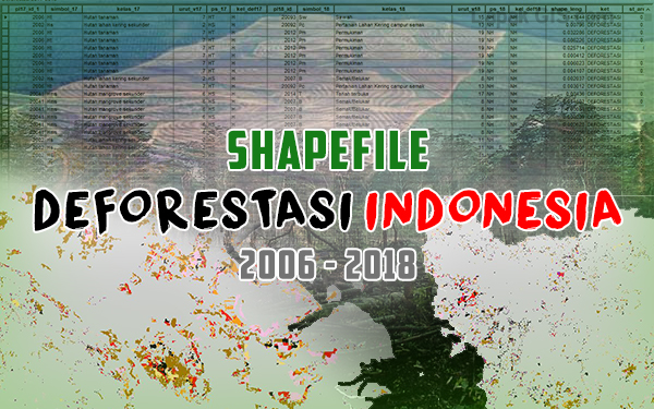 Deforestasi Hutan Indonesia 2006-2018 Format Shapefile
