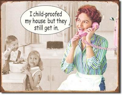 I Child Proofed My House...