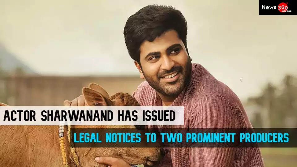 Actor Sharwanand has issued legal notices to Two Prominent Producers in Tollywood, Check the Details Behind the Story