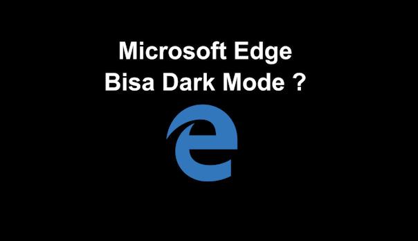 Cara Mengaktifkan Dark Mode Microsoft Edge, Keren Banget!