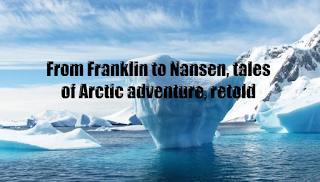 From Franklin to Nansen, tales of Arctic adventure, retold