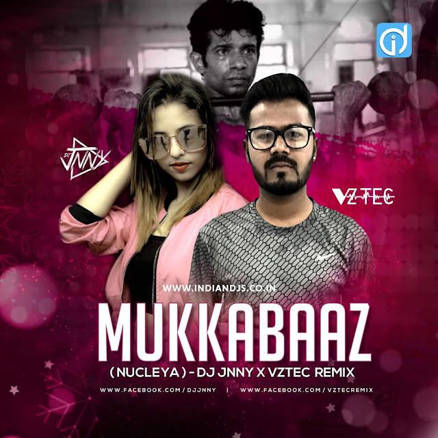 Mukkabaaz (Nucleya) DJ Jnny X Vztec REMIX,nucleya songs mp3 download 320kbps, id, indiandjs, djs song, djs remix, djs new song, download djs songs