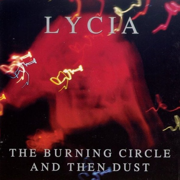 Lycia - The Burning Circle And Then Dust