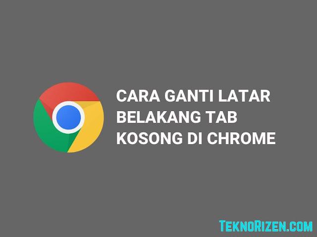 Cara Mengganti Background Tab Kosong di Google Chrome