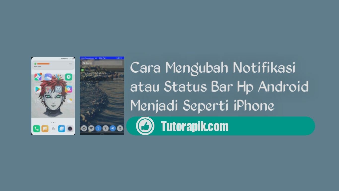 Cara Mengubah Notifikasi dan Status Bar Hp Android Menjadi Seperti iPhone