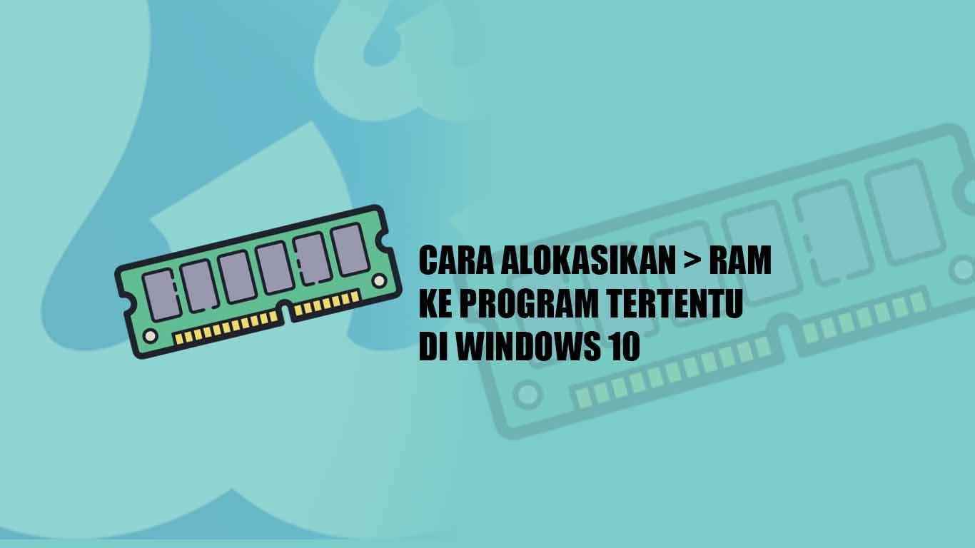 Cara Alokasikan > RAM ke Program Tertentu di Windows 10