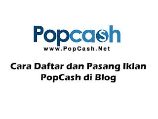Cara Daftar dan Pasang Iklan PopCash di Blog
