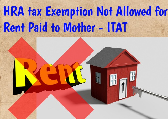 HRA Tax Exemption Not Allowed for Rent Paid to Mother–ITAT