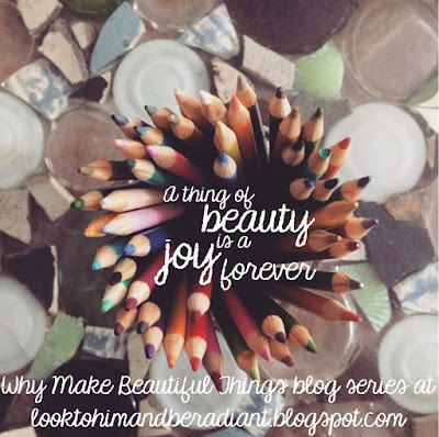 http://looktohimandberadiant.blogspot.com/2015/06/why-make-things-beautiful.html