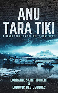 Anu Tara Tiki: A Black Stone on the White Continent - a suspenseful, adventure mystery by Lorraine Saint-Hubert & Ludovic Des Leuques