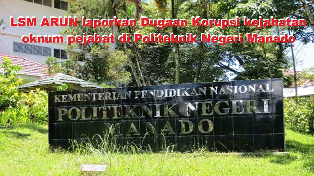 LSM ARUN Minta Polda Sulut Seriusi Dugaan Korupsi di Politeknik Negeri Manado