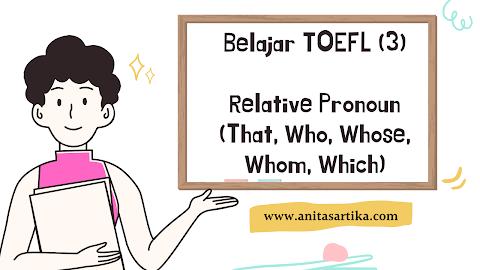 Belajar TOEFL (3): Relative Pronoun (That, Who, Whom, Whose, Which)