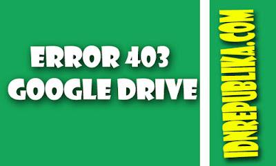 mengatasi error 403 google drive