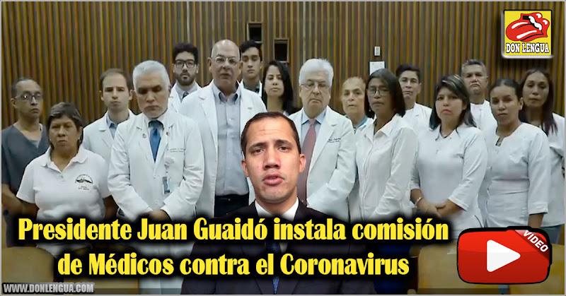 Presidente Juan Guaidó instala comisión de Médicos contra el Coronavirus
