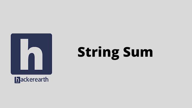 HackerEarth String Sum problem solution