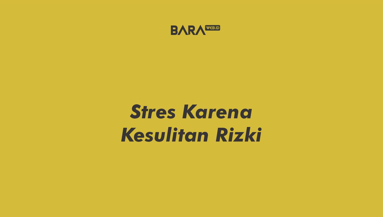 Stres Karena Kesulitan Rizki