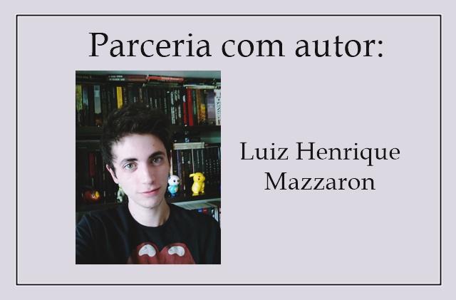 Parceria com autor: Luiz Henrique Mazzaron