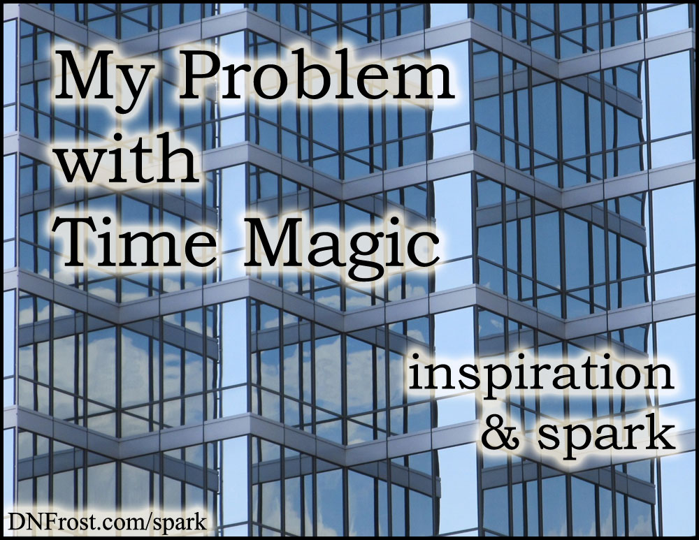 My Problem with Time Magic: the two predictable story structures www.DNFrost.com/spark #TotKW Inspiration and spark by D.N.Frost @DNFrost13 Part 7 of a series.