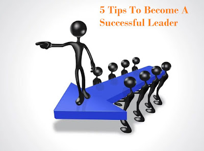 5 Tips To Become A Successful Leader