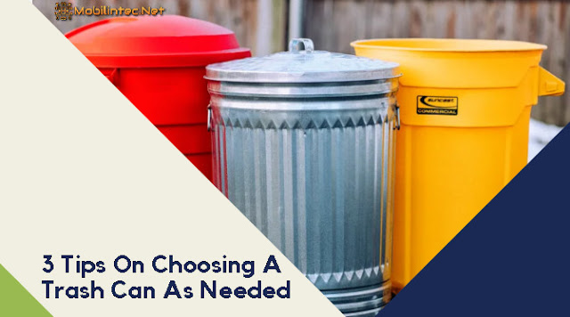 3 Tips On Choosing A Trash Can As Needed