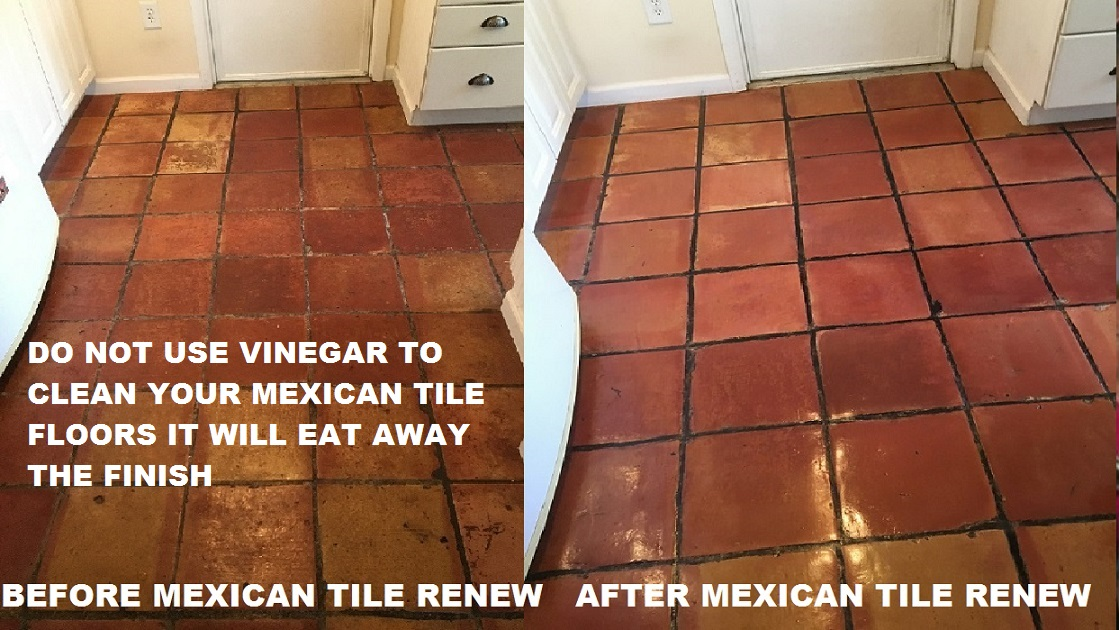 TILE RENEW DO NOT USE VINEGAR TO CLEAN YOUR MEXICAN TILE FLOORS IT