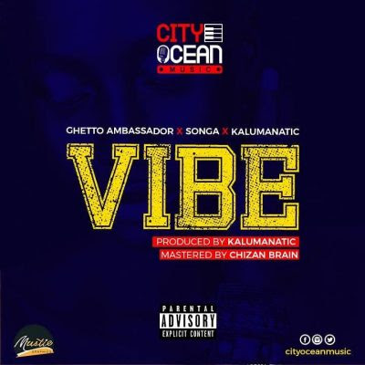 Ghetto Ambassador Ft Songa & Kalumanatic – Vibe