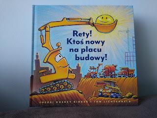 """""""Rety! Ktoś nowy na placu budowy!"""" Sherri Duskey Rinker - recenzja"""