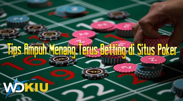 Tips Ampuh Menang Terus Betting di Situs Poker