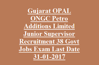 Gujarat OPAL ONGC Petro Additions Limited Junior Supervisor Recruitment 38 Govt Jobs Exam Last Date 31-01-2017