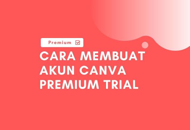 Cara Membuat Akun Canva Premium Trial