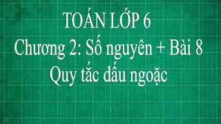 Toán lớp 6 Bài 8 Quy tắc dấu ngoặc Chương 2 số nguyên | thầy lợi | toán đại số lớp 6 tập 1