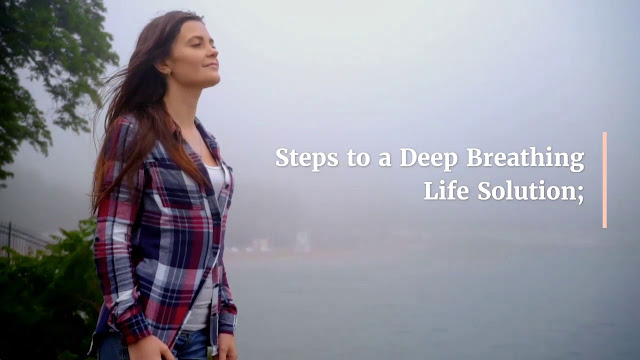 Steps to a Deep Breathing Life Solution;