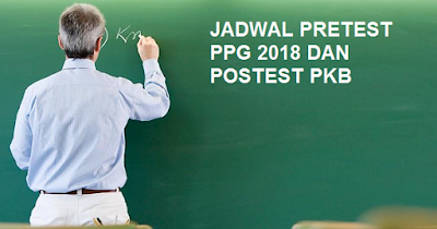 Jadwal Pretest PPG 2018 Dan Postest Pkb Sesuai Dengan Surat Edaran Kemdikbud