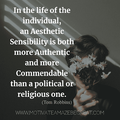 "Aesthetic Quotes And Beautiful Sayings With Deep Meaning: ""In the life of the individual, an aesthetic sensibility is both more authentic and more commendable than a political or religious one."" - Tom Robbins"