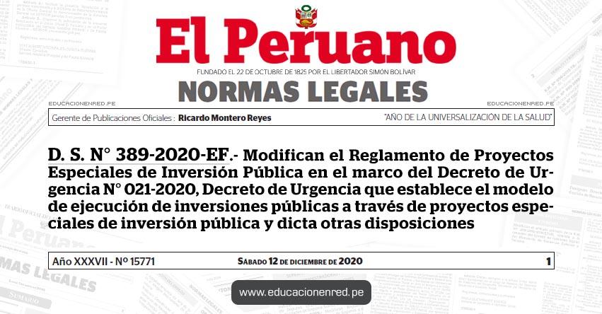 D. S. N° 389-2020-EF.- Modifican el Reglamento de Proyectos Especiales de Inversión Pública en el marco del Decreto de Urgencia N° 021-2020, Decreto de Urgencia que establece el modelo de ejecución de inversiones públicas a través de proyectos especiales de inversión pública y dicta otras disposiciones