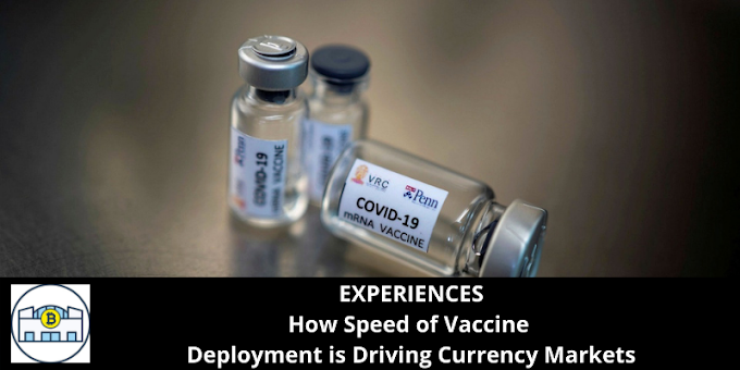 EXPERIENCES: How Speed of Vaccine Deployment is Driving Currency Markets