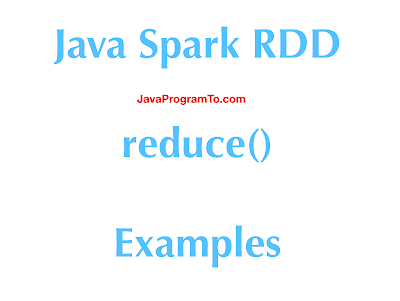 Java Spark RDD reduce() Examples - sum, min and max opeartions
