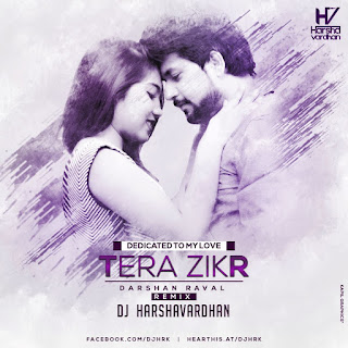 Tera Zikr - ( Remix ) - Dj Harshavardhan