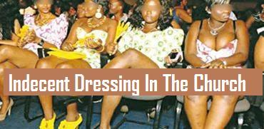 The Provocative Indecent Dressing Of Christian Women In The Church