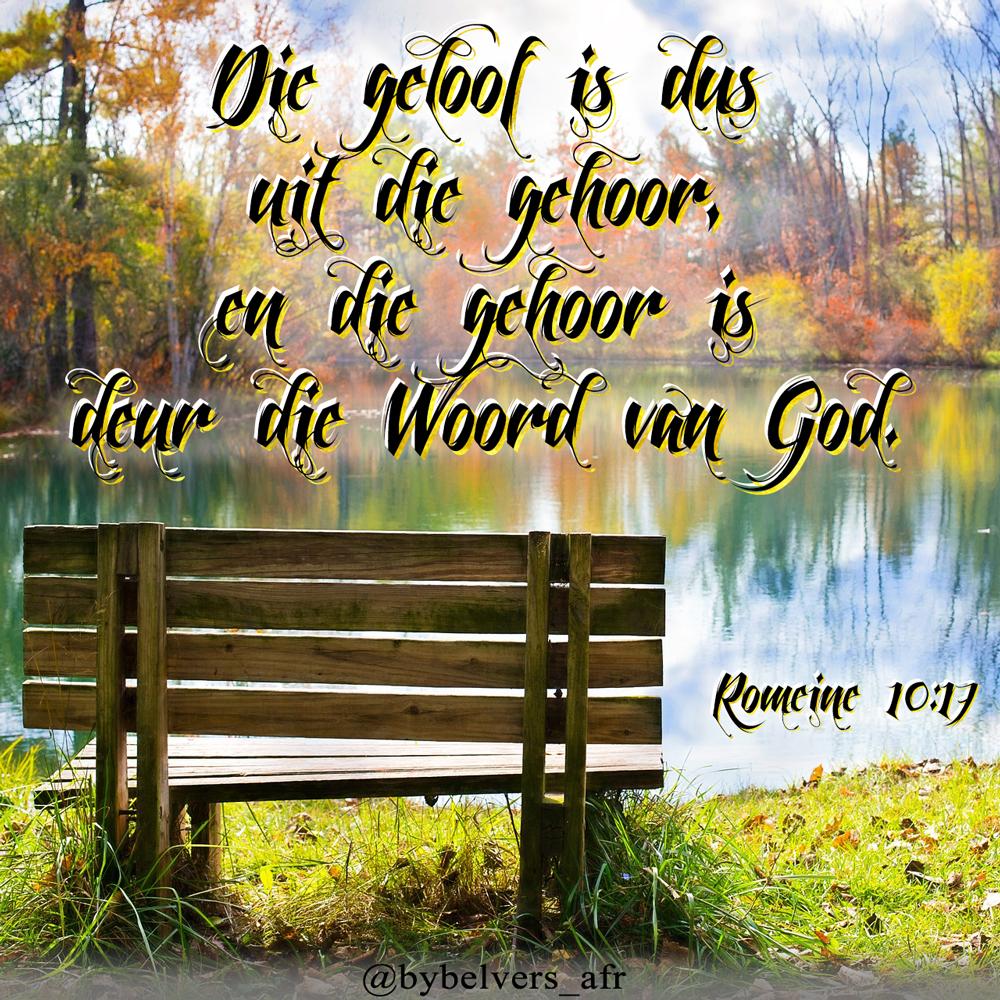 Die geloof is dus uit die gehoor, en die gehoor is deur die Woord van God. Romeine 10:17 #afrikaans #bybelveers