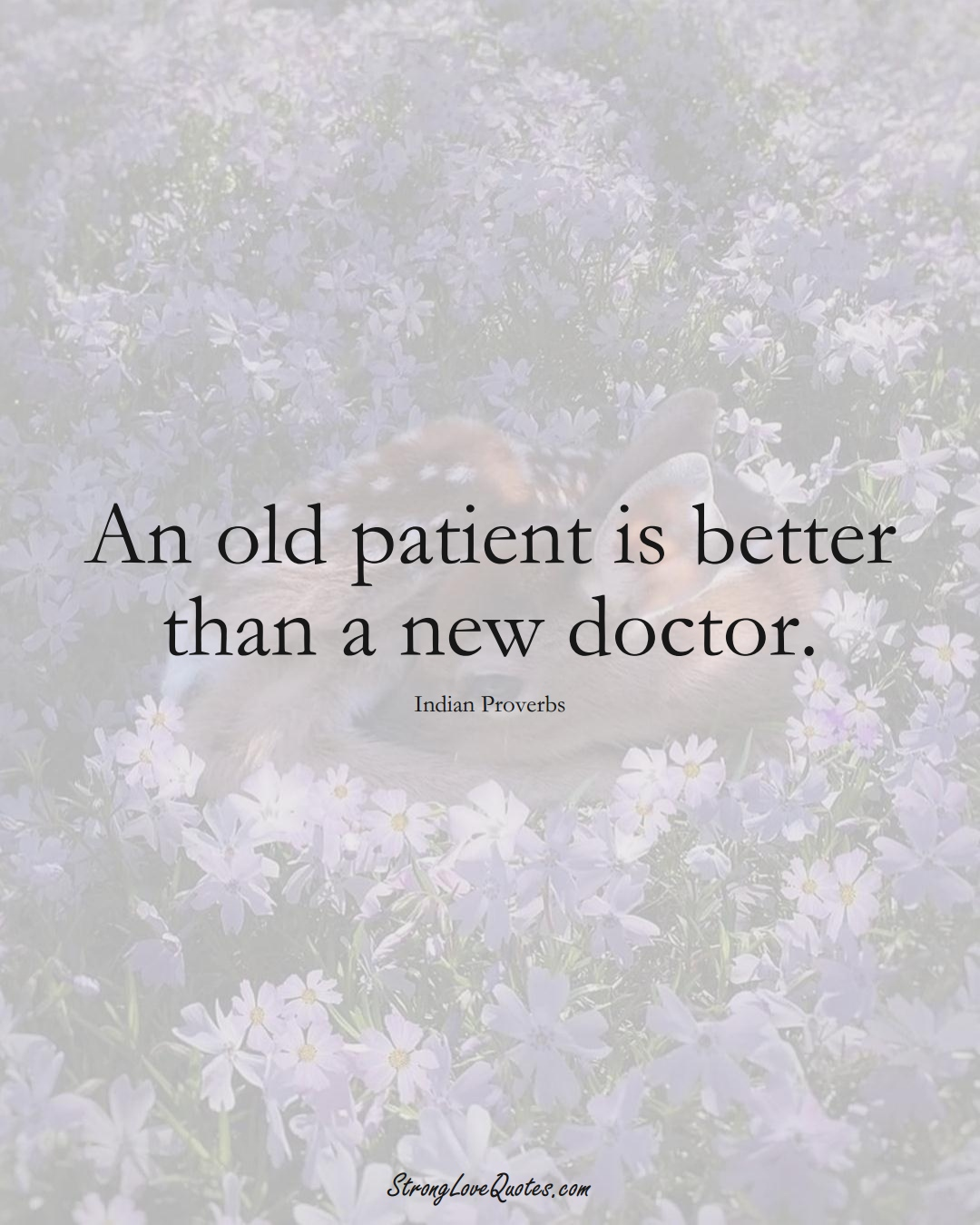 An old patient is better than a new doctor. (Indian Sayings);  #AsianSayings