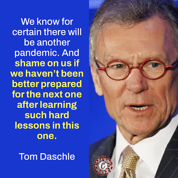We know for certain there will be another pandemic. And shame on us if we haven't been better prepared for the next one after learning such hard lessons in this one. — Tom Daschle, the former Senate majority leader