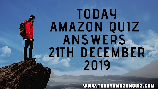 Today Amazon Quiz Answers - 21th December 2019