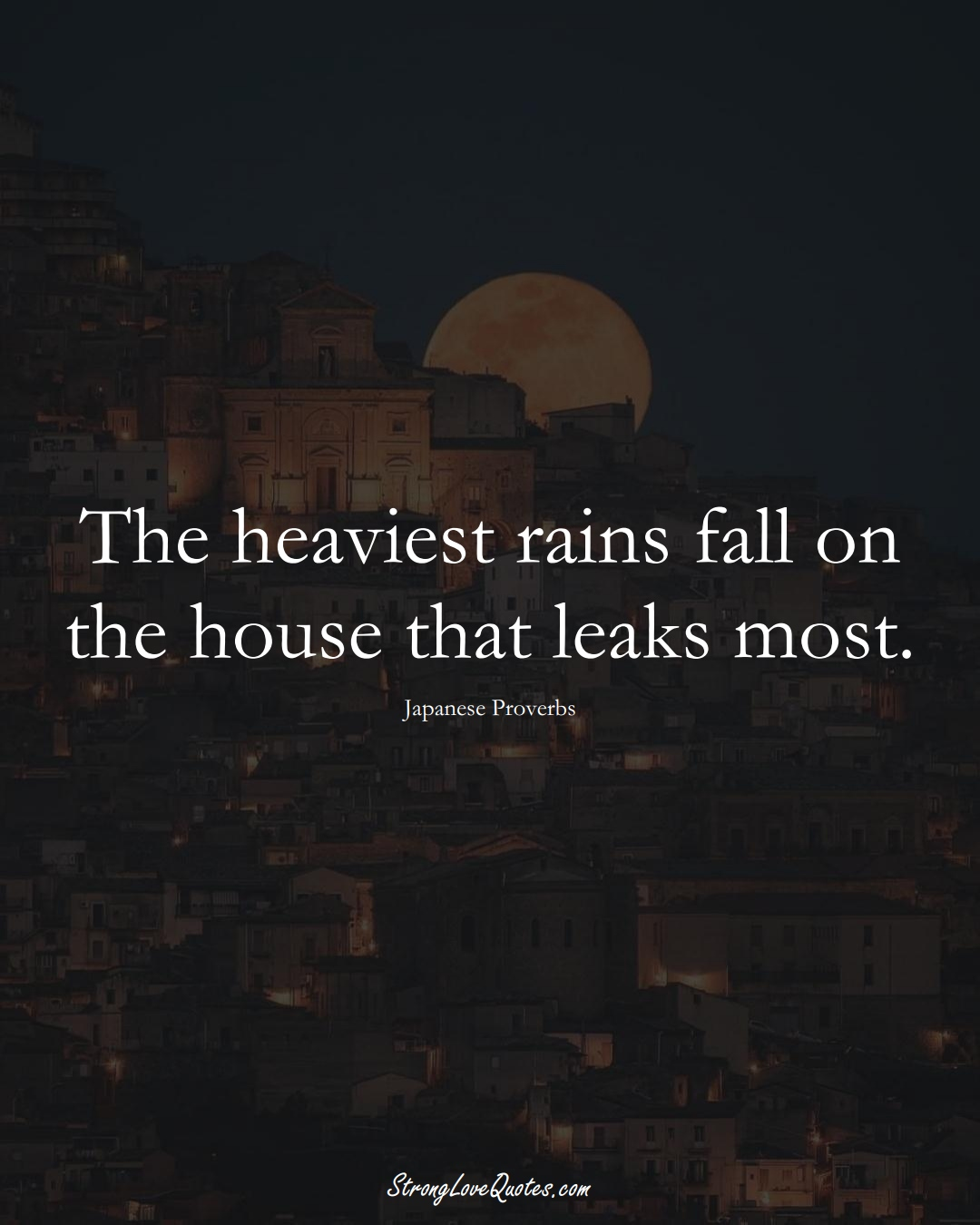 The heaviest rains fall on the house that leaks most. (Japanese Sayings);  #AsianSayings
